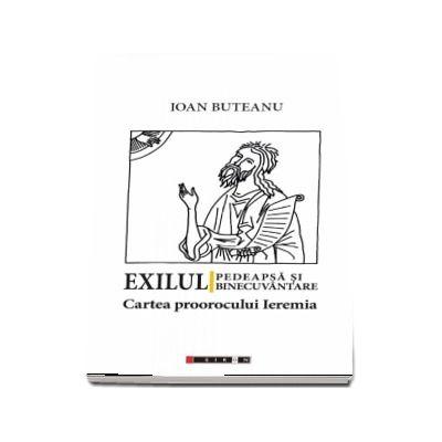 Exilul - pedeapsa si binecuvantare. Cartea proorocului Ieremia (Ioan Buteanu)
