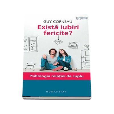 Exista iubiri fericite? Psihologia relatiei de cuplu - Guy Corneau (Editia a IV-a)