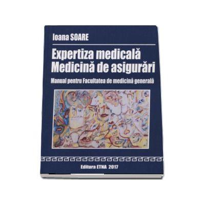 Expertiza medicala - Medicina de asigurari. Manual pentru Facultatea de medicina generala