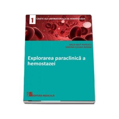 Explorarea paraclinica a hemostazei - Delia Mut Popescu (Caietele laboratorului de hematologie - 1)