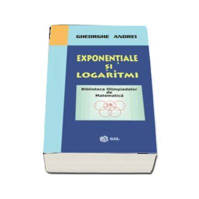Exponentiale si logaritmi - Gheorghe Andrei (Biblioteca Olimpiadelor de Matematica)