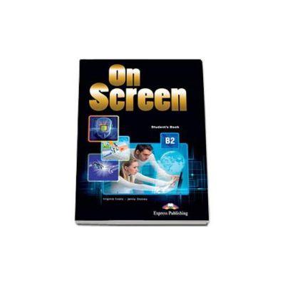Curs de limba engleza On Screen B2 Students Book, manual pentru clasa a IX-a (Editie revizuita 2015)