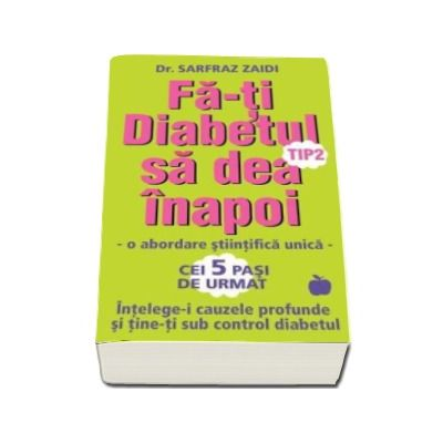 Fa-ti Diabetul tip 2 sa dea inapoi - O abordare stiintifica unica. Intelege-i cauzele profunde si tine-ti sub control diabetul