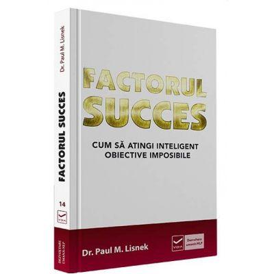 Factorul succes. Cum sa atingi inteligent obiective imposibile