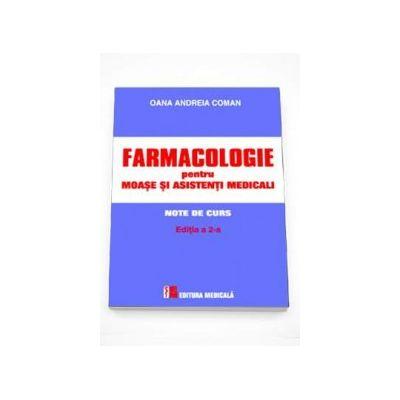 Farmacologie pentru moase si asistenti medicali - Note de curs. Editia a II-a, revizuita si adaugita (Oana Andreia Coman)