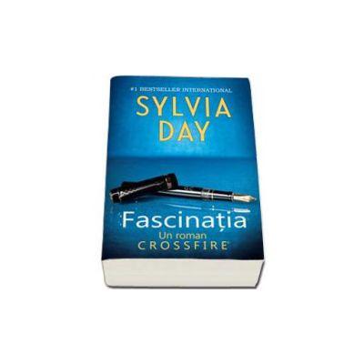 Fascinatia. Al patrulea roman din seria  Crossfire - Sylvia Day
