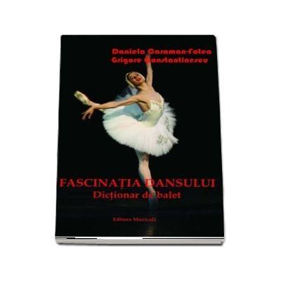 Fascinatia dansului. Dictionar de balet