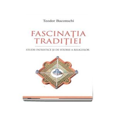 Fascinatia traditiei. Studii patristice si de istorie a religiilor