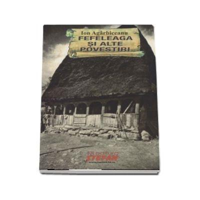 Fefeleaga si alte povestiri - Ion Agarbiceanu (Cartile de aur ale copilariei)