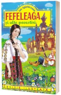 Fefeleaga si alte povestiri - Ion Agarbiceanu (Editie ilustrata)