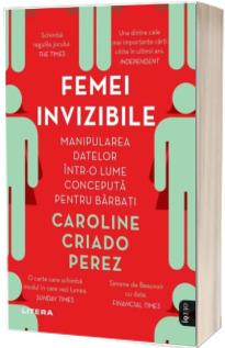 Femei invizibile. Manipularea datelor intr-o lume conceputa pentru barbati