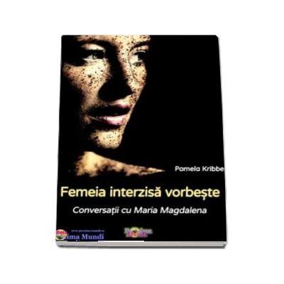 Femeia interzisa vorbeste - Conversatii cu Maria Magdalena