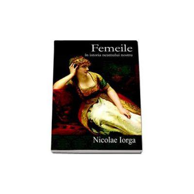 Femeile in istoria neamului nostru (Nicolae Iorga)