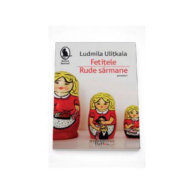 Fetitele. Rude sarmane - Ludmila Ulitkaia