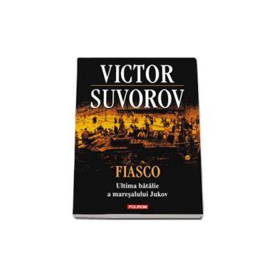 Fiasco. Ultima batalie a maresalului Jukov - Traducere de Maria Sirghe (Victor Suvorov)