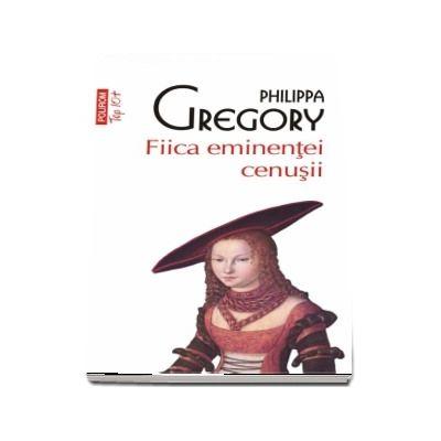 Fiica eminentei cenusii -  Philippa Gregory (Editie de buzunar, Top 10)