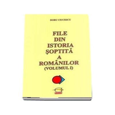 File din istoria soptita a romanilor. Volumul I