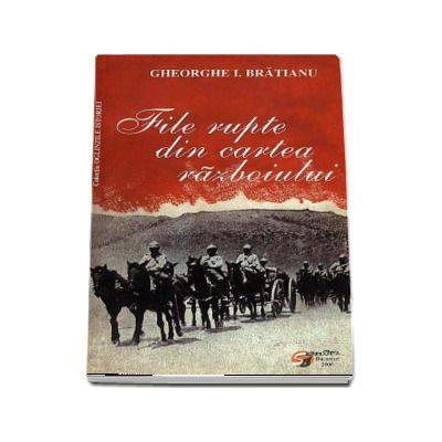 File rupte din cartea razboiului - Gheorghe I. Bratianu