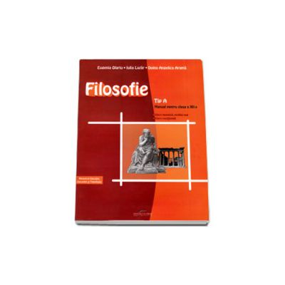 Filosofie: Tip A - Manual pentru clasa a XII-a, filiera teoretica, profil real, filiera vocationala
