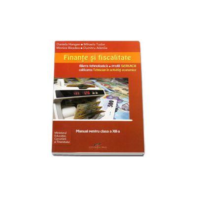 Finante si fiscalitate. Manual pentru clasa a XII-a, calificare profesionala in activitati economice, filiera tehnologica, profil servcii