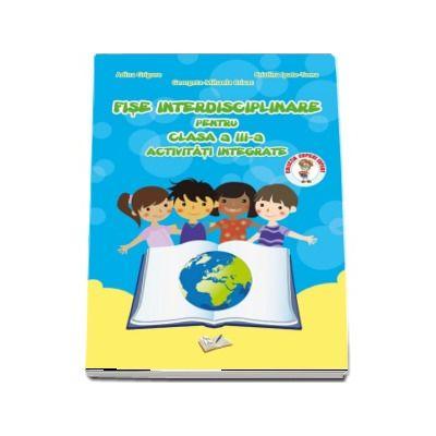 Fise interdisciplinare pentru clasa a III-a. Activitati integrate - Adina Grigore (Colectia Copilul Expert)