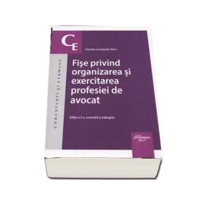 Fise privind organizarea si exercitarea profesiei de avocat - Editia a 2-a, revizuita si adaugita (Claudiu Constantin Dinu)