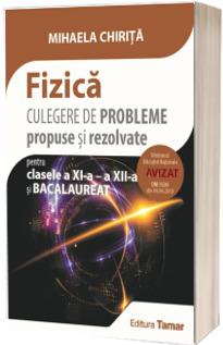 Fizica, culegere de probleme propuse si rezolvate pentru clasele a XI-a, a XII-a si Bacalaureat