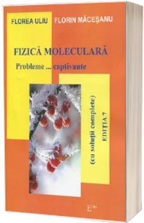 Fizica moleculara. Probleme...captivante, editia a VII-a