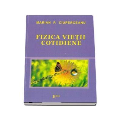 Fizica vietii cotidiene - Marian P. Ciuperceanu (Colectia Didactica Plus)