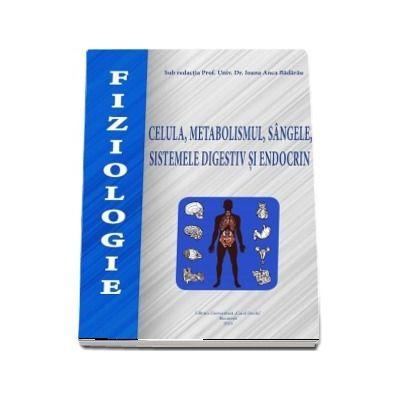 Fiziologie. Celula, metabolismul, sangele, sistemele digestiv si endocrin