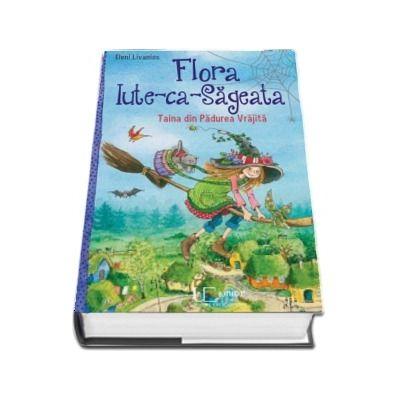 Flora Iute ca Sageata. Taina din Padurea vrajita.