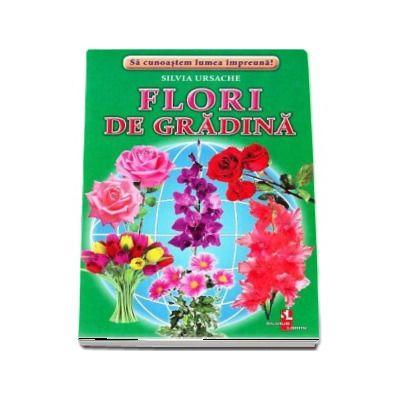 Flori de gradina - Sa cunoastem lumea impreuna! (Contine 16 cartonase cu imagini color)