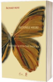 Fluturele negru. O invitatie la vitalitate radicala