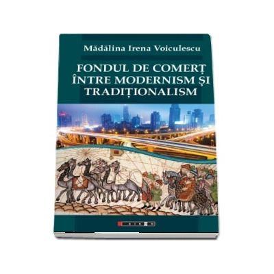 Fondul de comert intre modernism si traditionalism - Madalina Irena Voiculescu