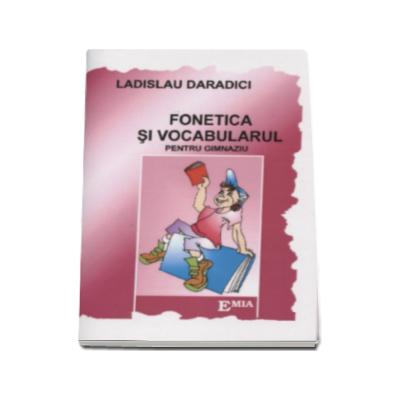 Fonetica si vocabularul. Memorator pentru gimnaziu - Ladislau Daradici