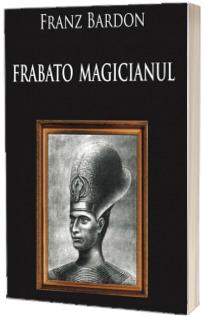 Frabato Magicianul - Franz Bardon (Prefata de Dr. Risvan Vlad Rusu)