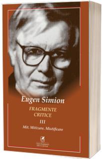 Fragmente critice. Vol. 3: Mit. Mitizare. Mistificare - Eugen Simion