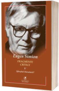Fragmente critice. Vol. 5 : Sfarsitul literaturii? - Eugen Simion