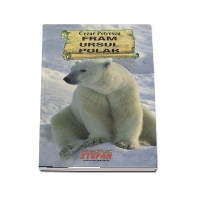 Fram ursul polar - Cezar Petrescu (Cartile de aur ale copilariei)
