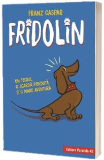 Fridolin. Un teckel, o zgarda pierduta si o mare aventura - Franz Caspar (Editie Hardcover)