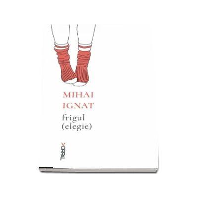 Frigul (elegie) - Mihai Ignat