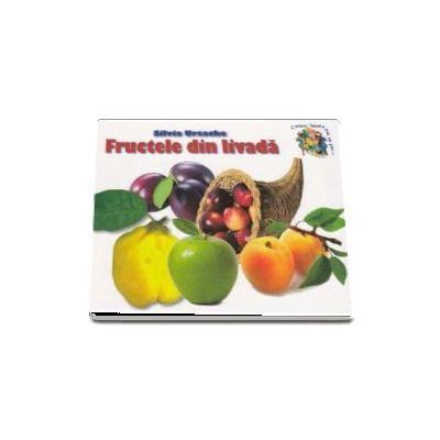 Fructele din livada - Silvia Ursache (Colectia Cunosc lumea pas cu pas...)