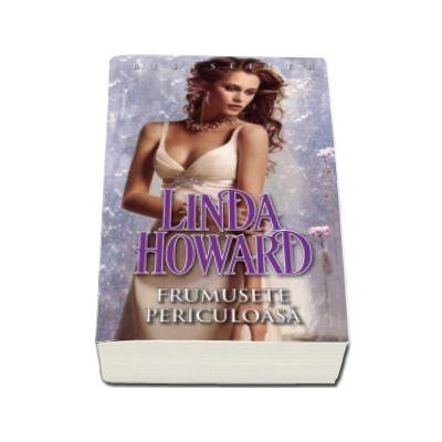 Frumusete periculoasa - Linda Howard