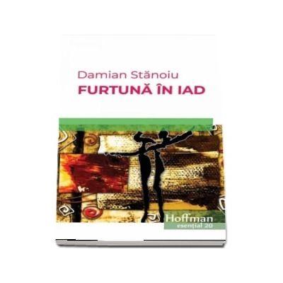 Furtuna in iad -Damian Stanoiu (Colectia Hoffman esential 20)