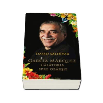 Garcia Marquez - Calatoria spre obarsie