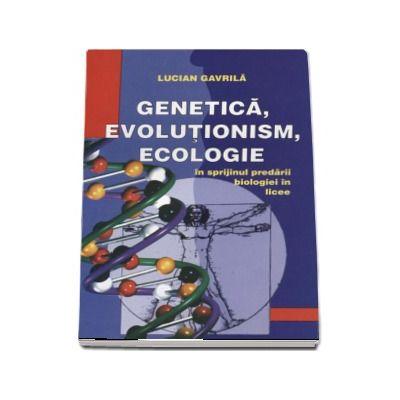 Genetica, evolutionism, ecologie - in sprijinul predarii biologiei in licee