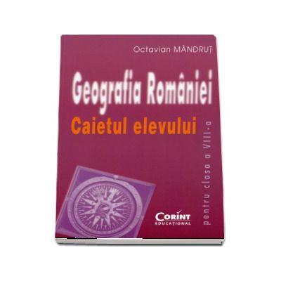 Geografia romaniei. Caietul elevului clasa a VIII-a (Octavian Mandrut)