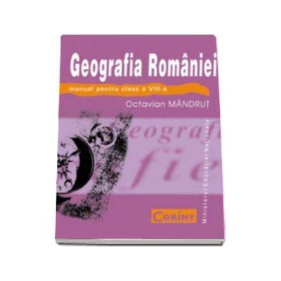 Geografia Romaniei manual pentru clasa a VIII-a (Octavian Mandrut)