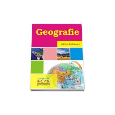 Geografie - caiet de lucru pentru clasa a 5-a