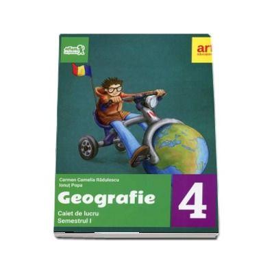 Geografie. Caiet de lucru pentru Clasa a IV-a - Semetrul I (Colectia, Arthur la scoala!)